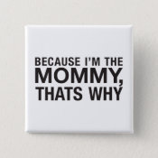 Because I'm the Mommy